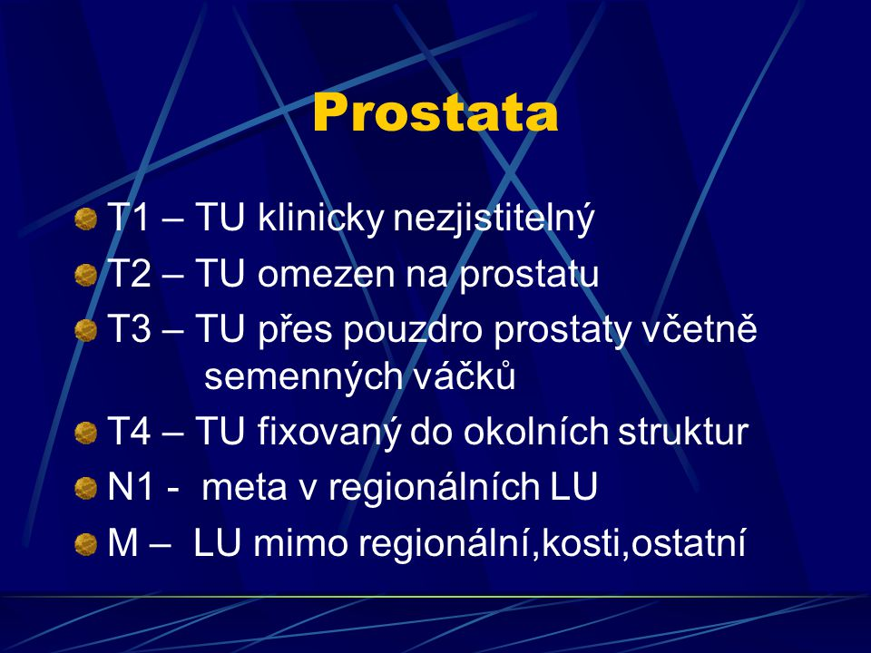 Prostata T1 – TU klinicky nezjistitelný T2 – TU omezen na prostatu