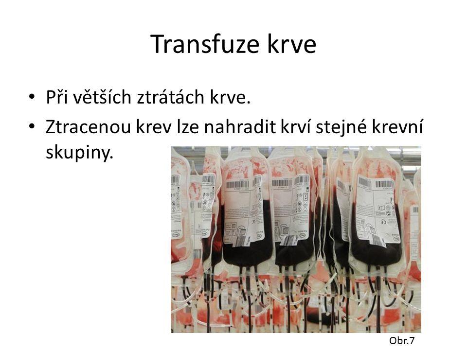 Transfuze krve Při větších ztrátách krve.