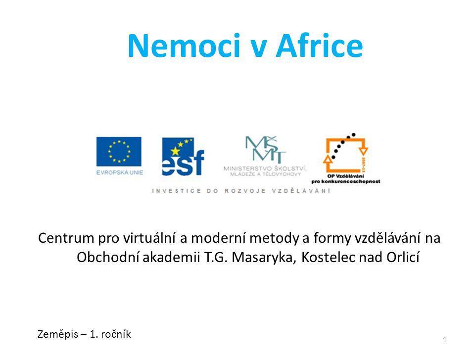 Nemoci v Africe Centrum pro virtuální a moderní metody a formy vzdělávání na Obchodní akademii T.G. Masaryka, Kostelec nad Orlicí.