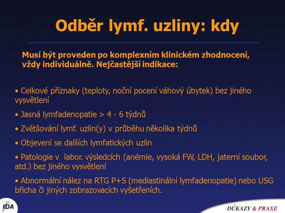 Odběr lymf. uzliny: kdy Musí být proveden po komplexním klinickém zhodnocení, vždy individuálně. Nejčastější indikace: