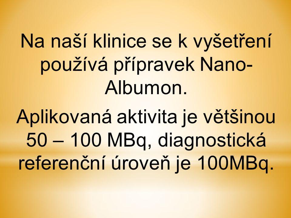Na naší klinice se k vyšetření používá přípravek Nano- Albumon.