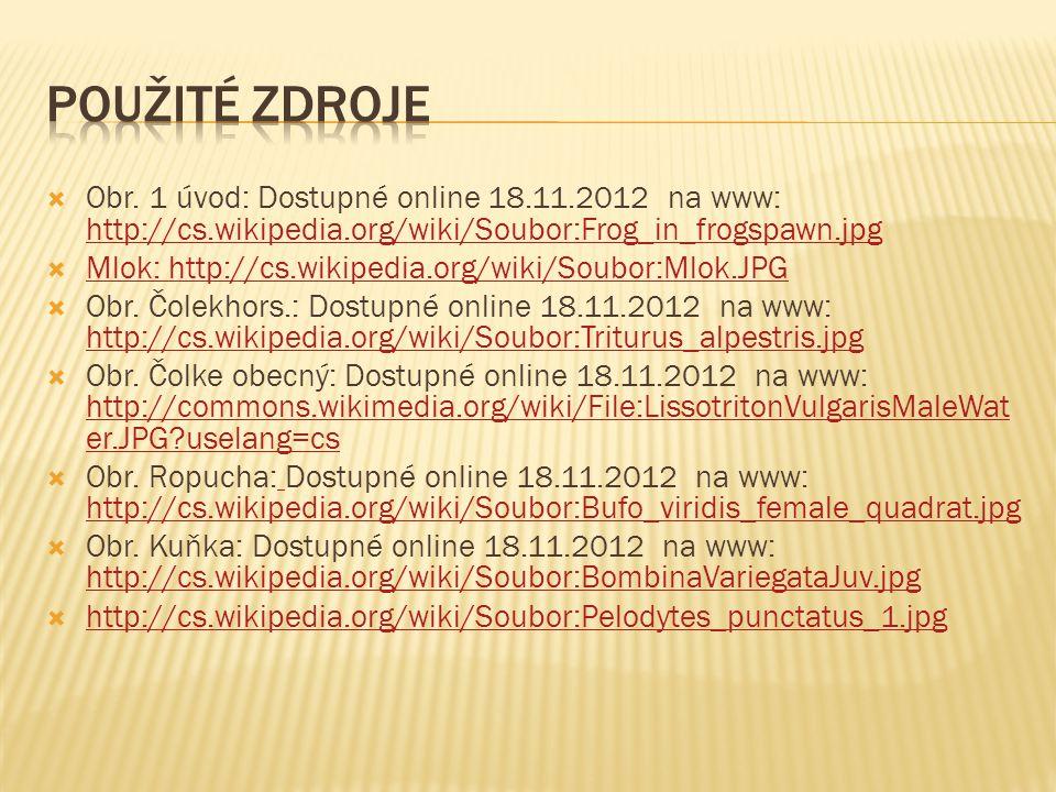 Použité zdroje Obr. 1 úvod: Dostupné online 18.11.2012 na www: http://cs.wikipedia.org/wiki/Soubor:Frog_in_frogspawn.jpg.