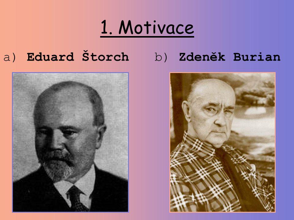 1. Motivace a) Eduard Štorch b) Zdeněk Burian