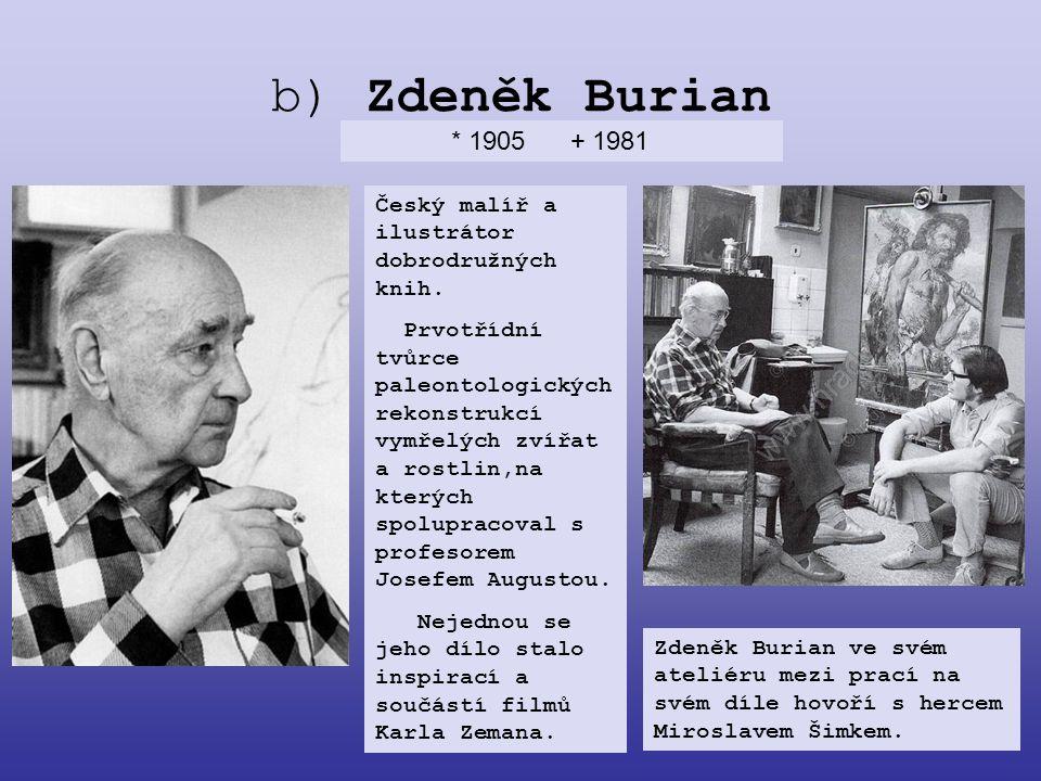b) Zdeněk Burian * 1905 + 1981. Český malíř a ilustrátor dobrodružných knih.