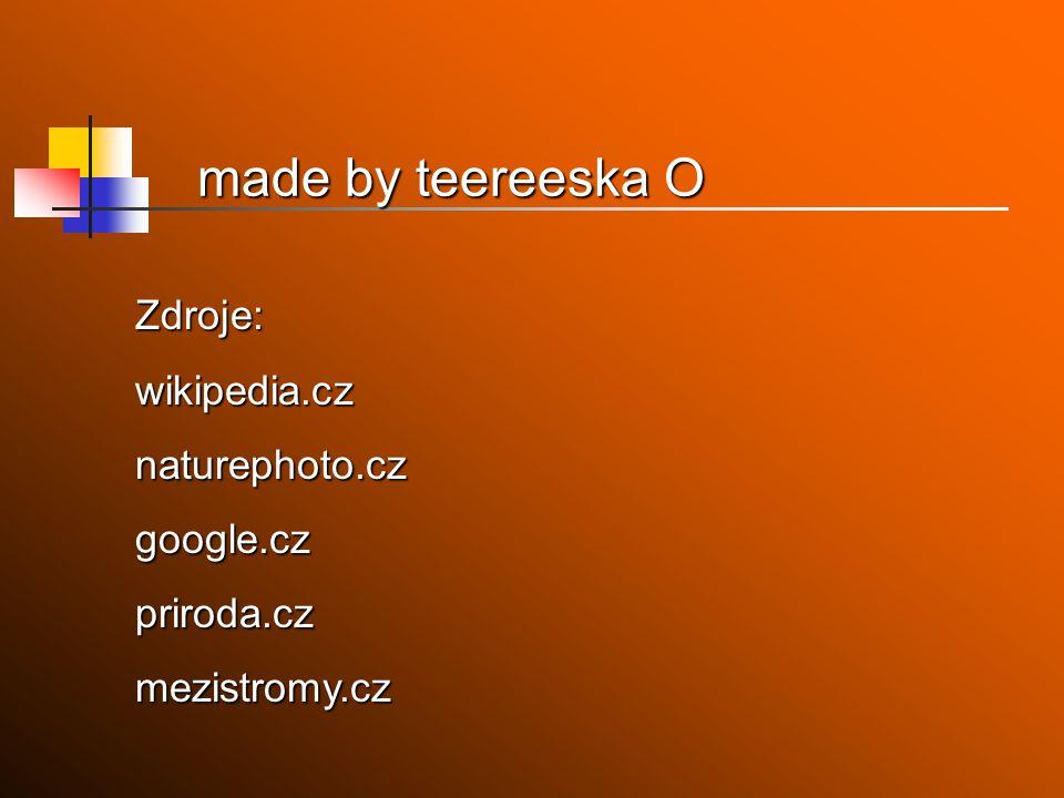 made by teereeska O Zdroje: wikipedia.cz naturephoto.cz google.cz
