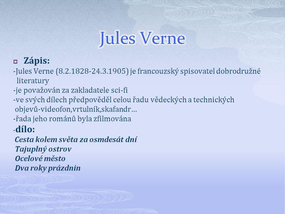Jules Verne Zápis: -Jules Verne (8.2.1828-24.3.1905) je francouzský spisovatel dobrodružné. literatury.