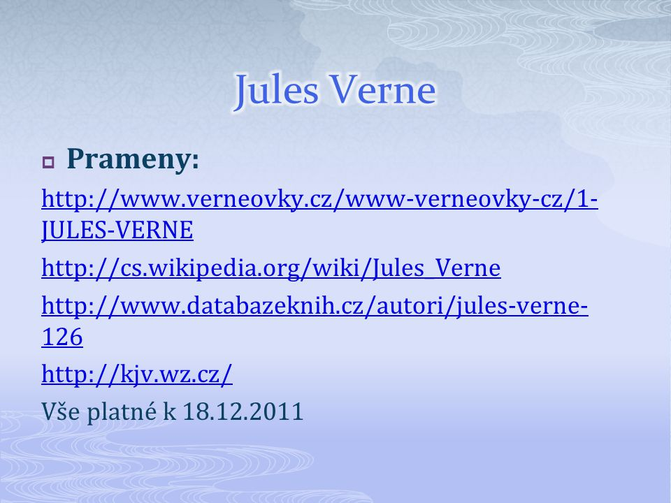 Jules Verne Prameny: http://www.verneovky.cz/www-verneovky-cz/1-JULES-VERNE. http://cs.wikipedia.org/wiki/Jules_Verne.