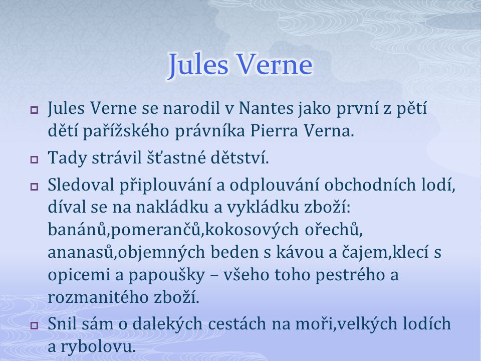 Jules Verne Jules Verne se narodil v Nantes jako první z pětí dětí pařížského právníka Pierra Verna.