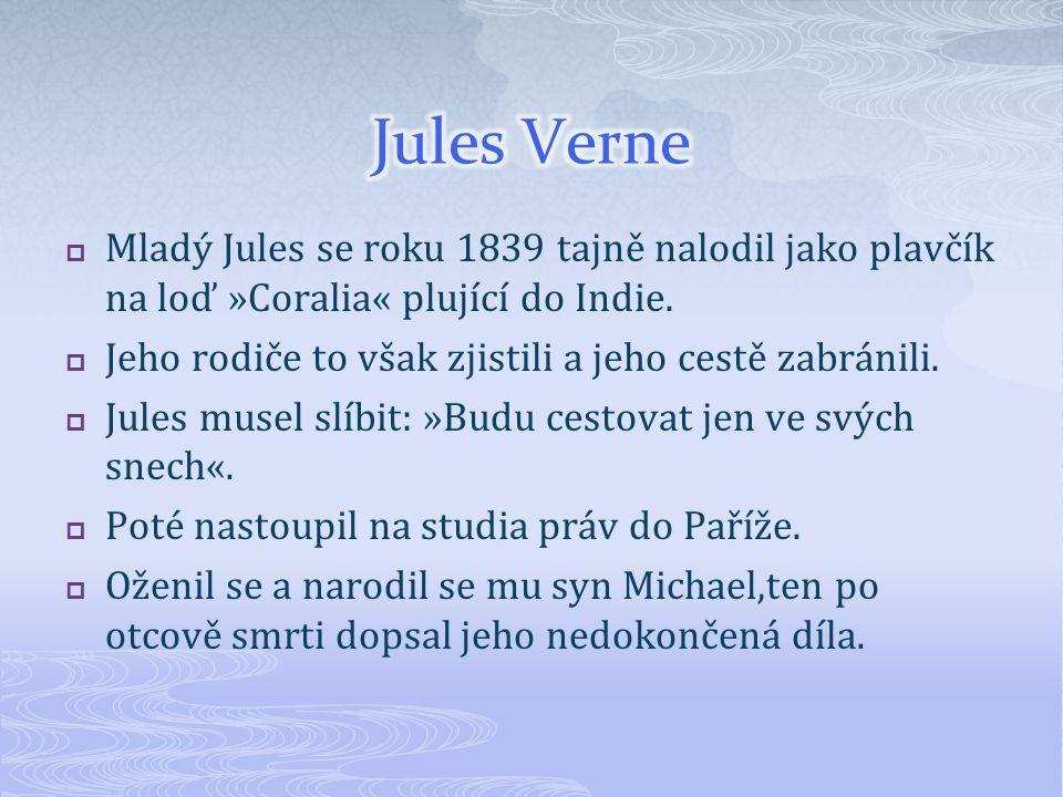 Jules Verne Mladý Jules se roku 1839 tajně nalodil jako plavčík na loď »Coralia« plující do Indie.