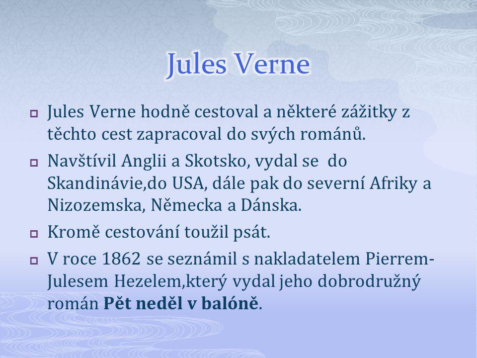 Jules Verne Jules Verne hodně cestoval a některé zážitky z těchto cest zapracoval do svých románů.