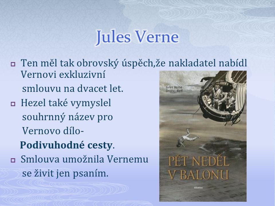 Jules Verne Ten měl tak obrovský úspěch,že nakladatel nabídl Vernovi exkluzivní. smlouvu na dvacet let.