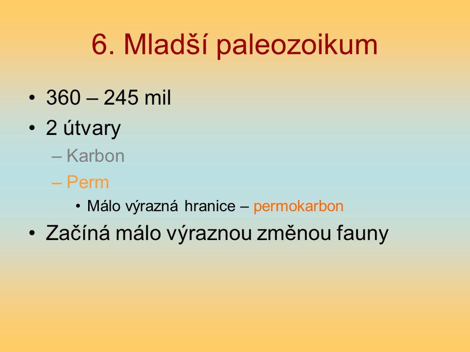 6. Mladší paleozoikum 360 – 245 mil 2 útvary