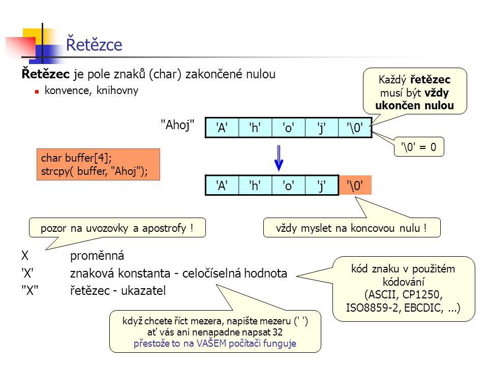 Řetězce Řetězec je pole znaků (char) zakončené nulou Ahoj X proměnná