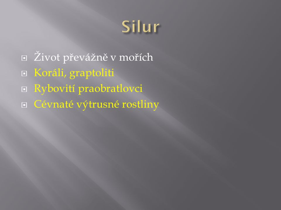 Silur Život převážně v mořích Koráli, graptoliti