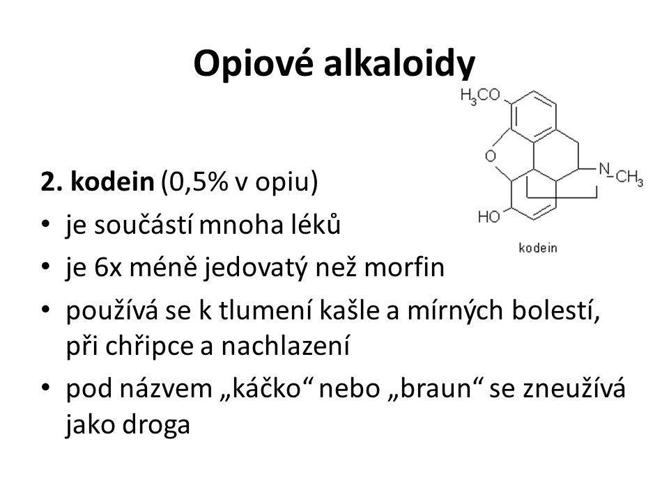 Opiové alkaloidy 2. kodein (0,5% v opiu) je součástí mnoha léků