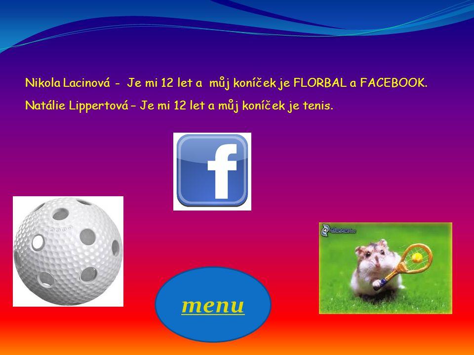 Nikola Lacinová - Je mi 12 let a můj koníček je FLORBAL a FACEBOOK. Natálie Lippertová – Je mi 12 let a můj koníček je tenis.