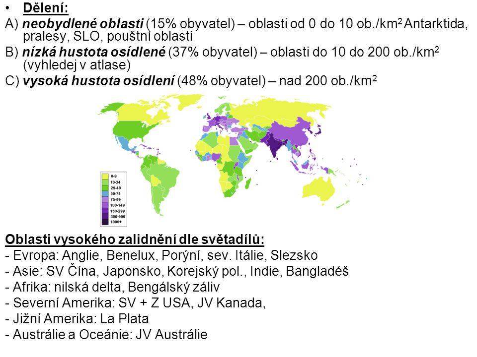 Dělení: A) neobydlené oblasti (15% obyvatel) – oblasti od 0 do 10 ob./km2 Antarktida, pralesy, SLO, pouštní oblasti.