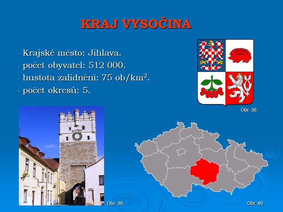 KRAJ VYSOČINA Krajské město: Jihlava. počet obyvatel: 512 000.