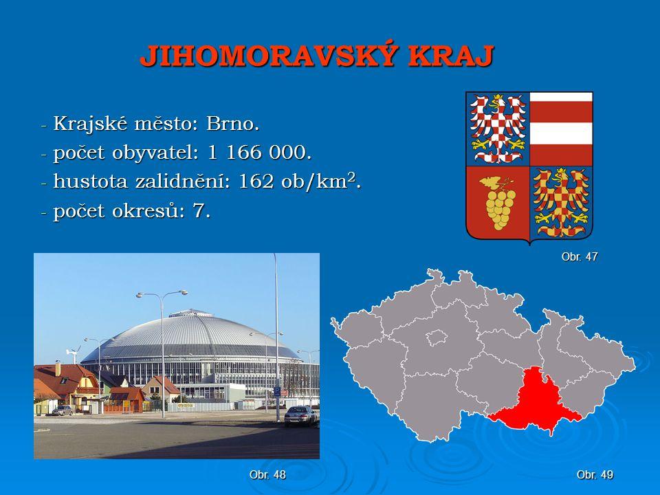 JIHOMORAVSKÝ KRAJ Krajské město: Brno. počet obyvatel: 1 166 000.