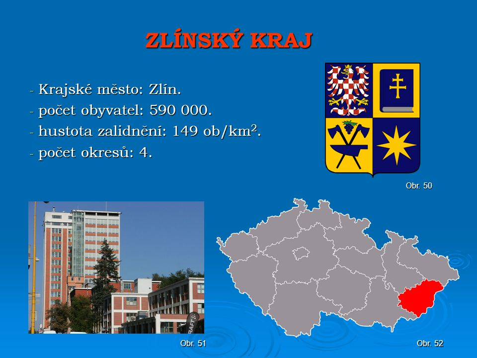 ZLÍNSKÝ KRAJ Krajské město: Zlín. počet obyvatel: 590 000.