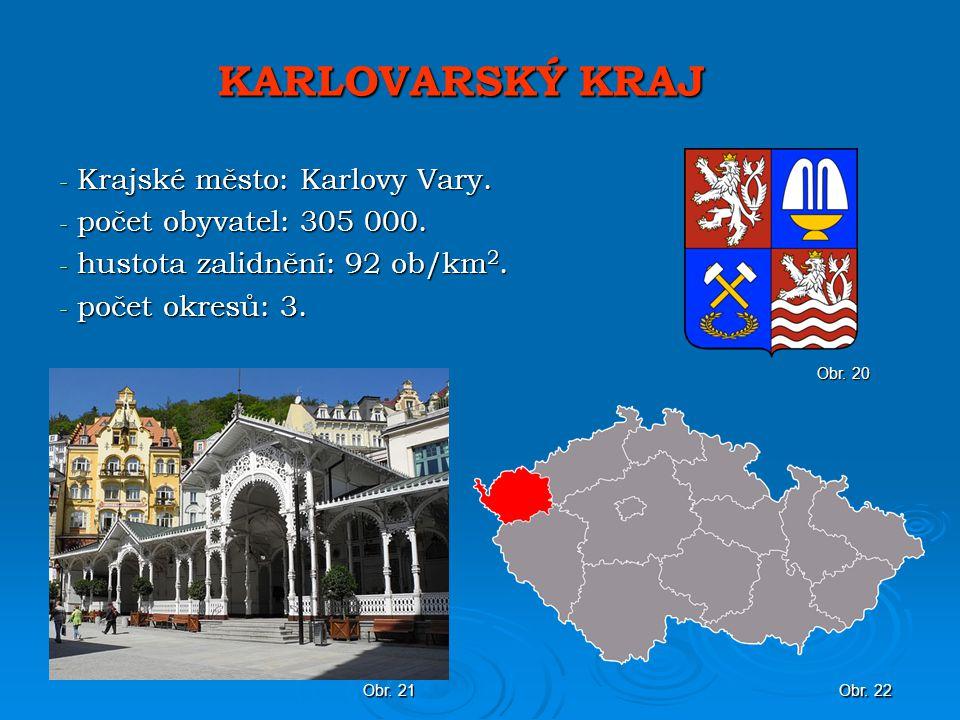 KARLOVARSKÝ KRAJ Krajské město: Karlovy Vary. počet obyvatel: 305 000.