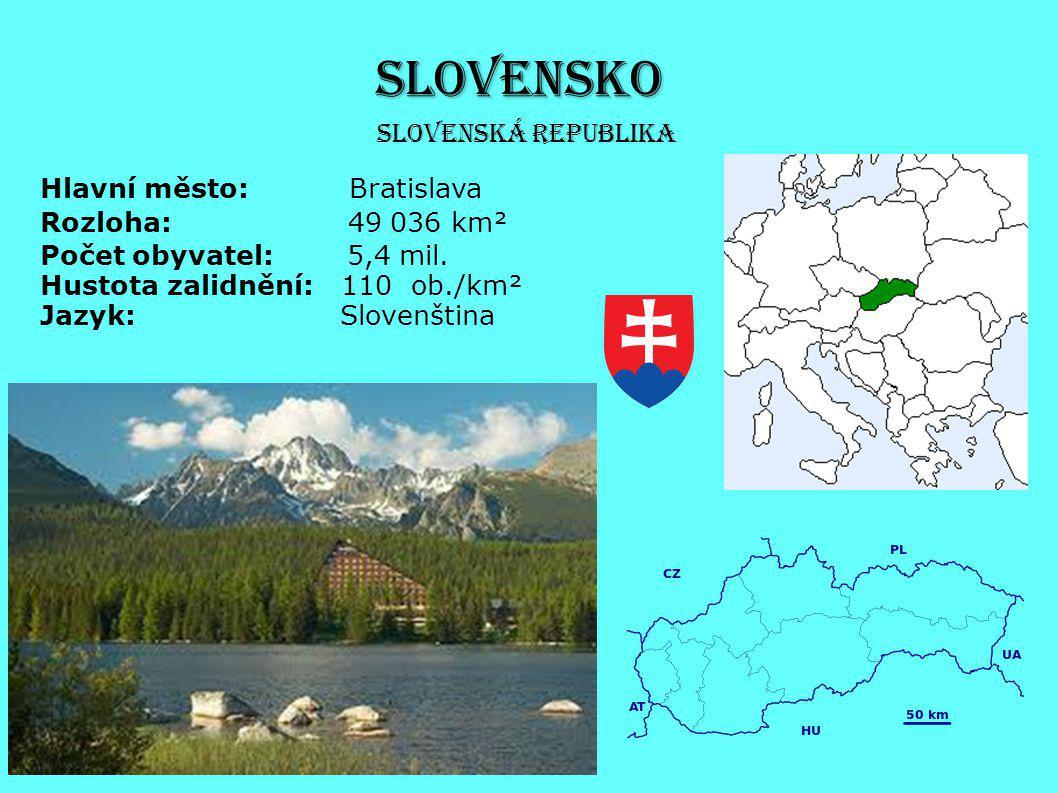 SLOVENSKO Slovenská republika Hlavní město: Bratislava