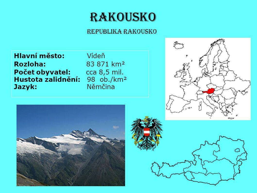 RAKOUSKO Hlavní město: Vídeň Republika Rakousko Rozloha: 83 871 km²