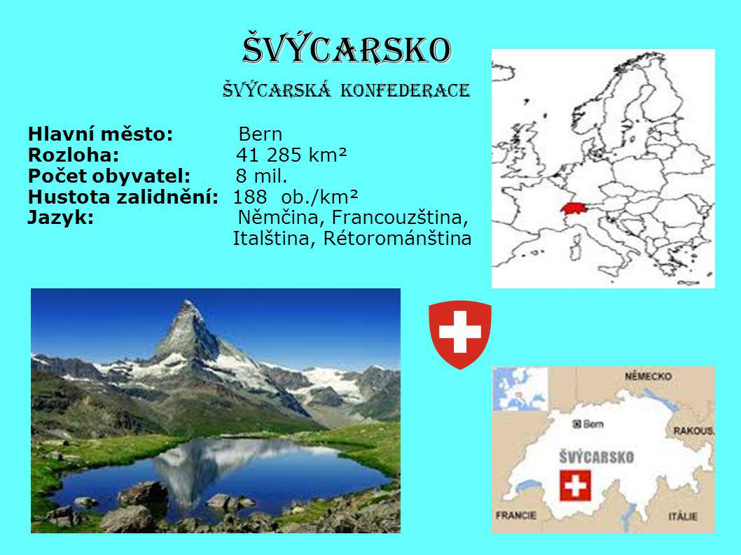 ŠVÝCARSKO Švýcarská konfederace Hlavní město: Bern Rozloha: 41 285 km²
