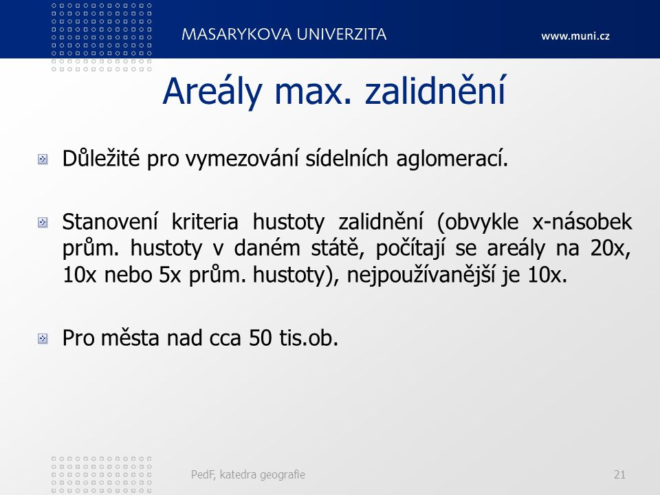 Areály max. zalidnění Důležité pro vymezování sídelních aglomerací.