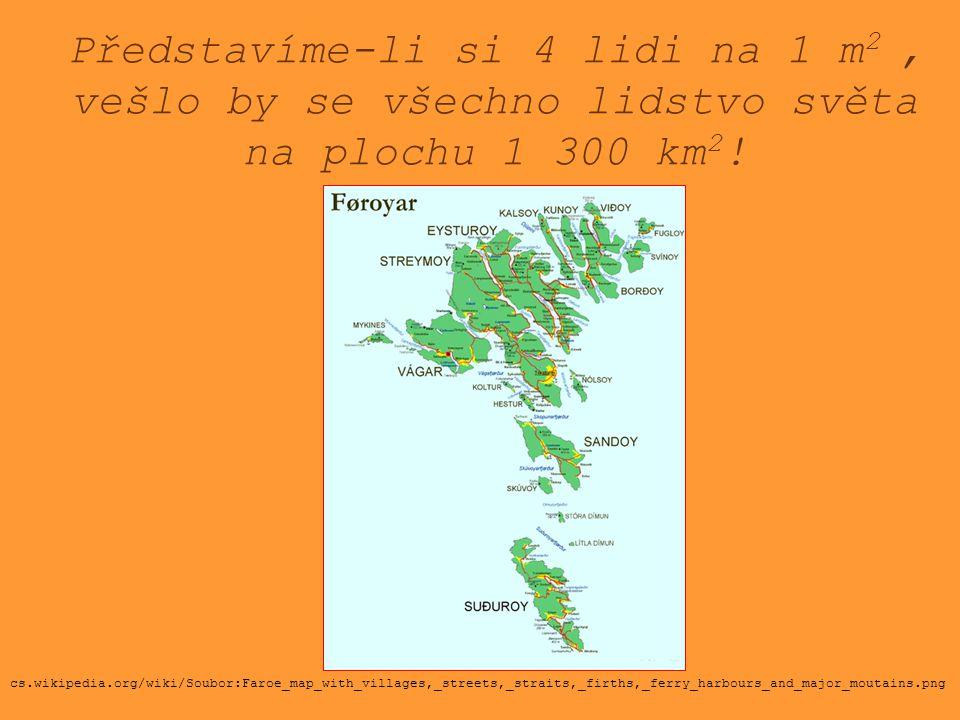 Představíme-li si 4 lidi na 1 m2 , vešlo by se všechno lidstvo světa na plochu 1 300 km2!