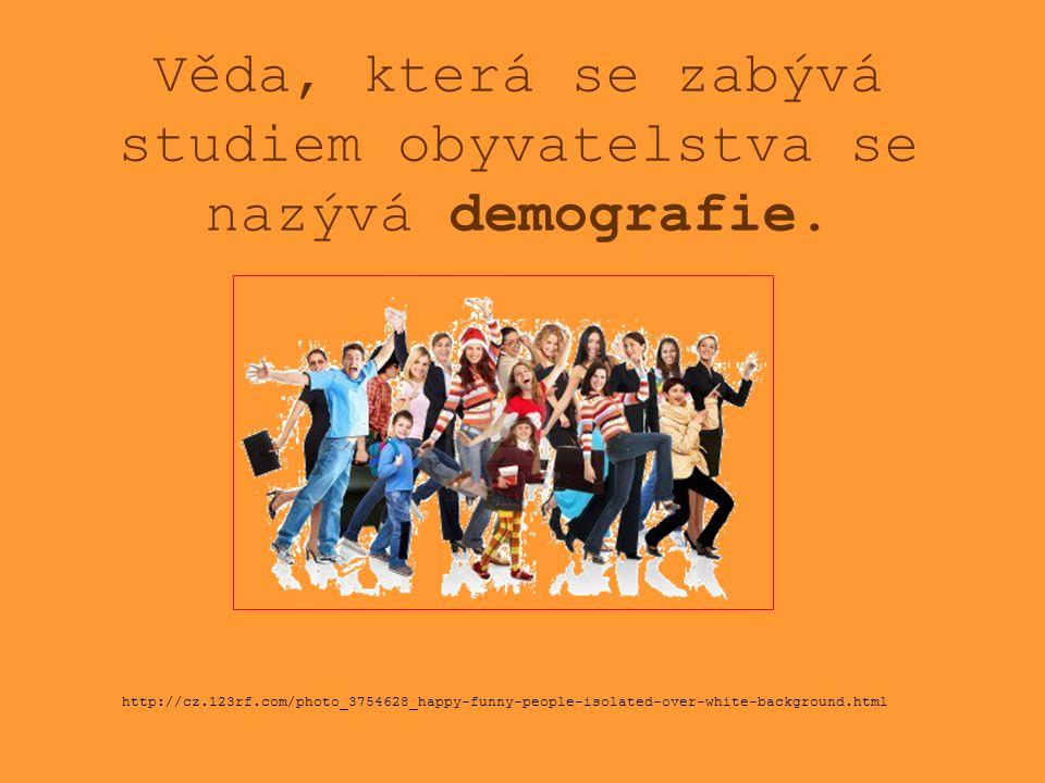 Věda, která se zabývá studiem obyvatelstva se nazývá demografie.