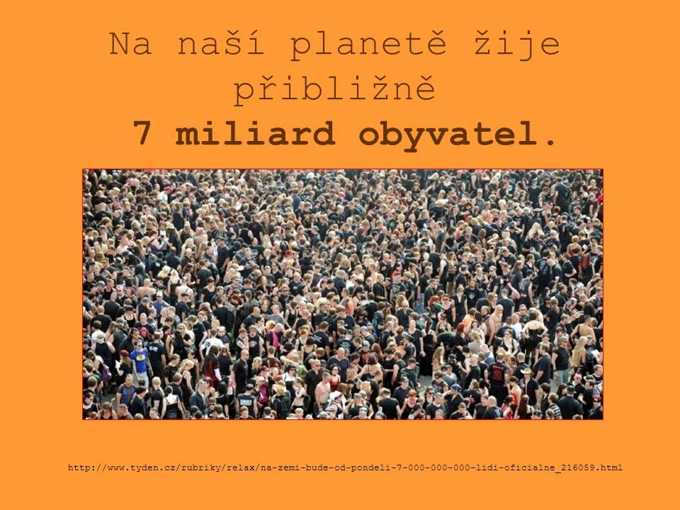 Na naší planetě žije přibližně 7 miliard obyvatel.
