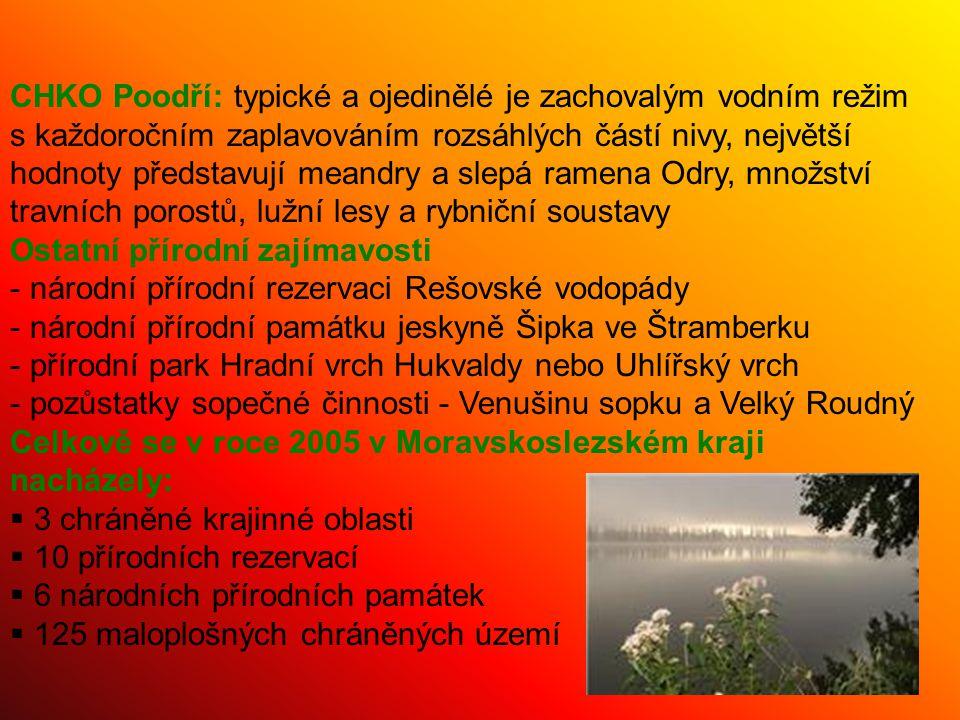 CHKO Poodří: typické a ojedinělé je zachovalým vodním režim s každoročním zaplavováním rozsáhlých částí nivy, největší hodnoty představují meandry a slepá ramena Odry, množství travních porostů, lužní lesy a rybniční soustavy