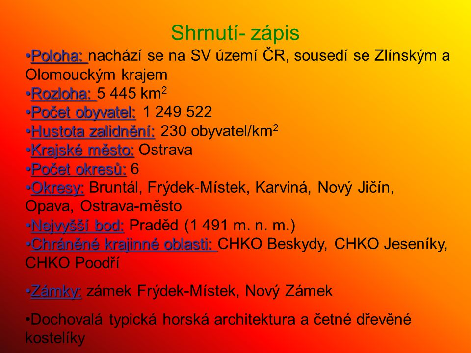 Shrnutí- zápis Poloha: nachází se na SV území ČR, sousedí se Zlínským a Olomouckým krajem. Rozloha: 5 445 km2.