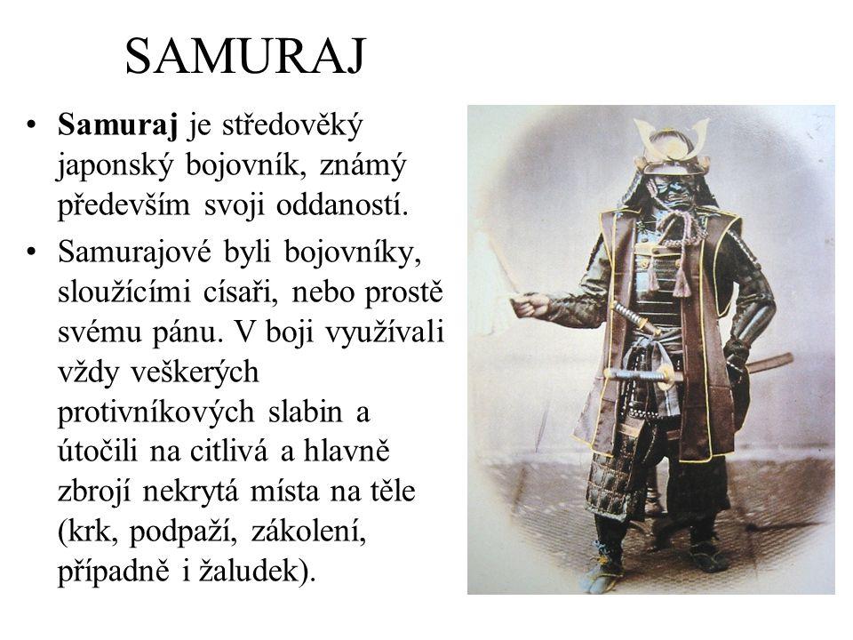 SAMURAJ Samuraj je středověký japonský bojovník, známý především svoji oddaností.