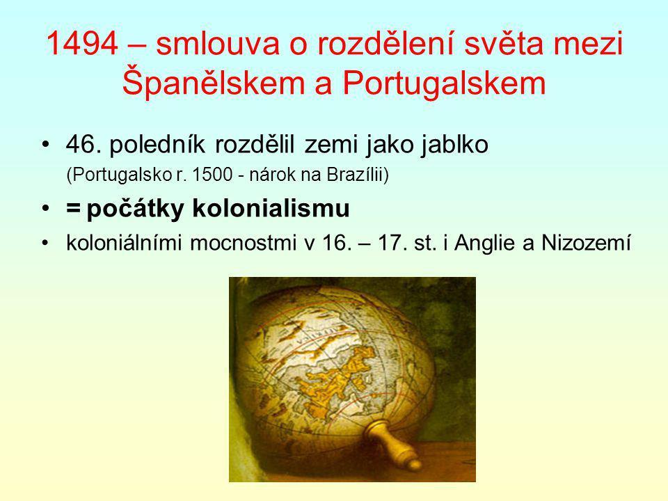 1494 – smlouva o rozdělení světa mezi Španělskem a Portugalskem
