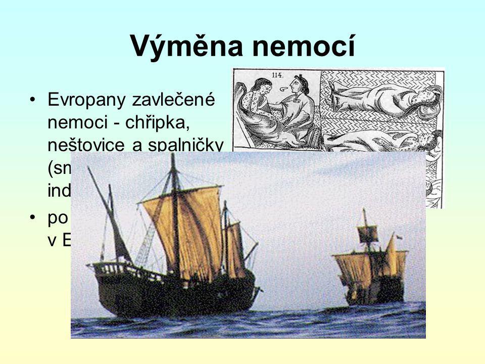 Výměna nemocí Evropany zavlečené nemoci - chřipka, neštovice a spalničky (smrtelné pro indiánskou populaci)