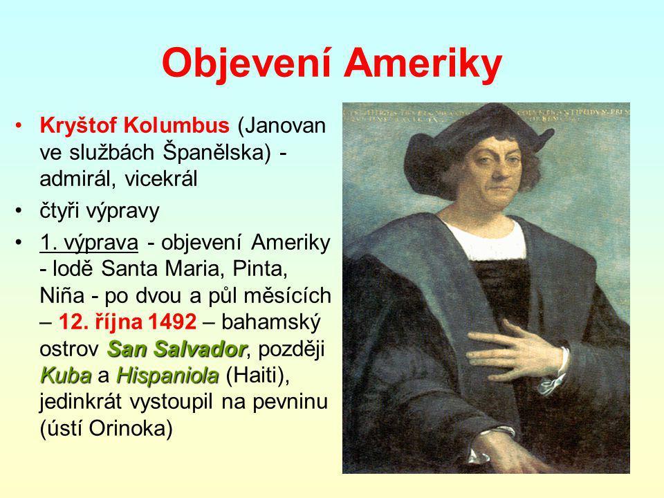 Objevení Ameriky Kryštof Kolumbus (Janovan ve službách Španělska) -admirál, vicekrál. čtyři výpravy.