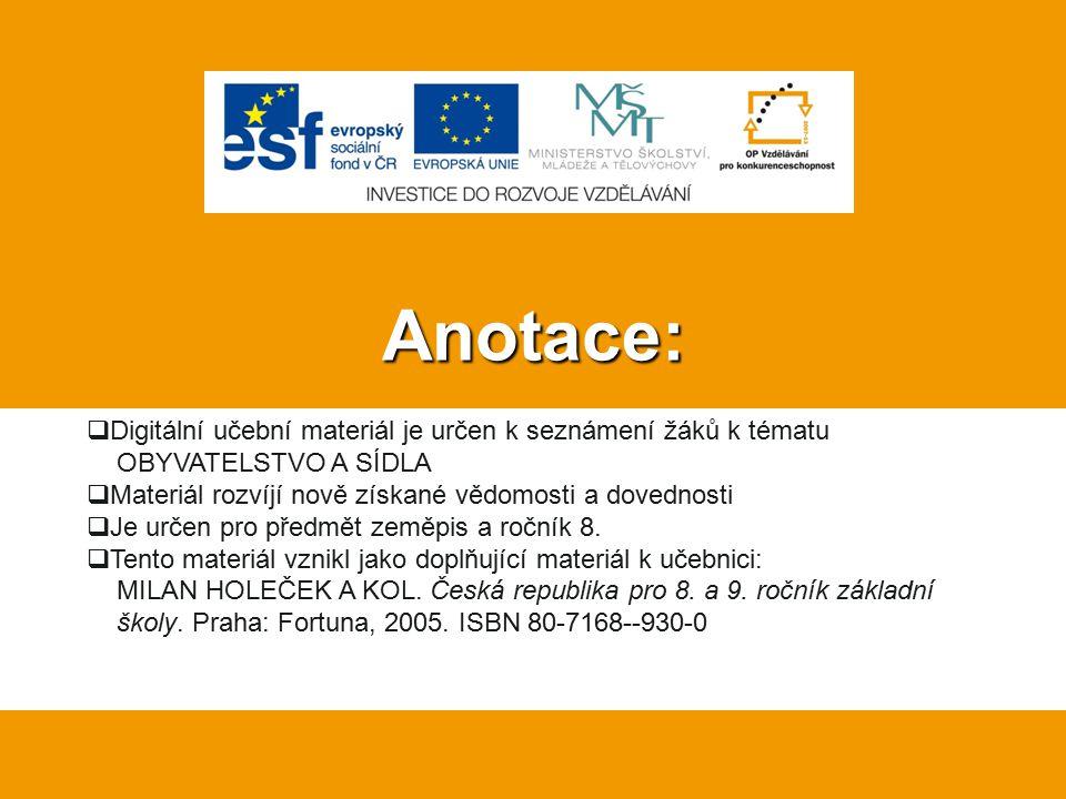 Anotace: Digitální učební materiál je určen k seznámení žáků k tématu OBYVATELSTVO A SÍDLA.