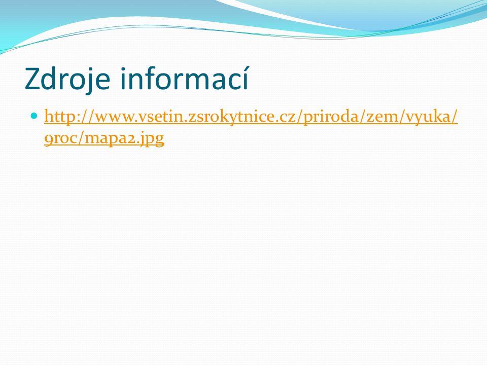 Zdroje informací http://www.vsetin.zsrokytnice.cz/priroda/zem/vyuka/9roc/mapa2.jpg