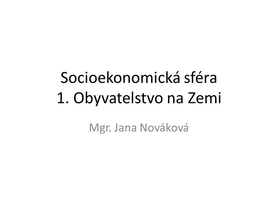 Socioekonomická sféra 1. Obyvatelstvo na Zemi