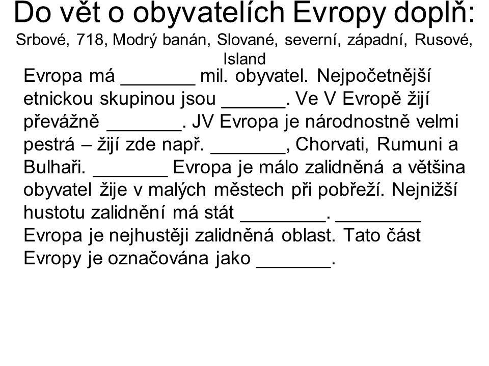 Do vět o obyvatelích Evropy doplň: Srbové, 718, Modrý banán, Slované, severní, západní, Rusové, Island