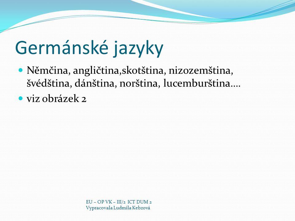 Germánské jazyky Němčina, angličtina,skotština, nizozemština, švédština, dánština, norština, lucemburština….