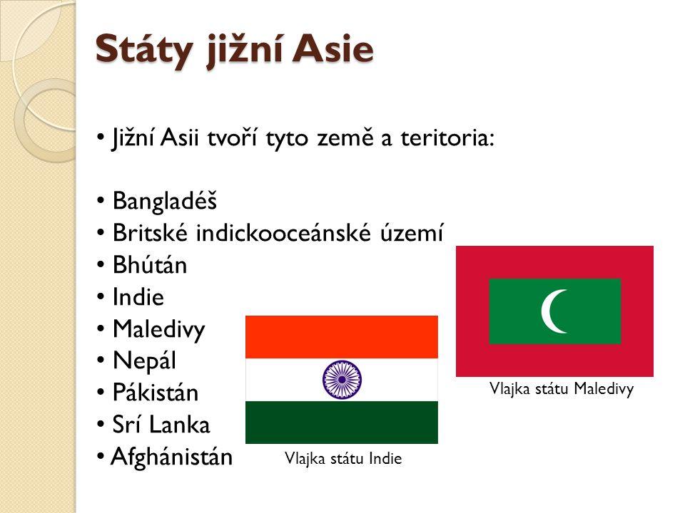 Státy jižní Asie Jižní Asii tvoří tyto země a teritoria: Bangladéš