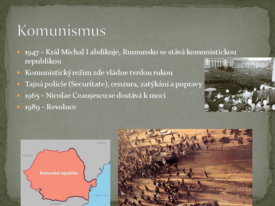 Komunismus 1947 - Král Michal I abdikuje, Rumunsko se stává komunistickou republikou. Komunistický režim zde vládne tvrdou rukou.