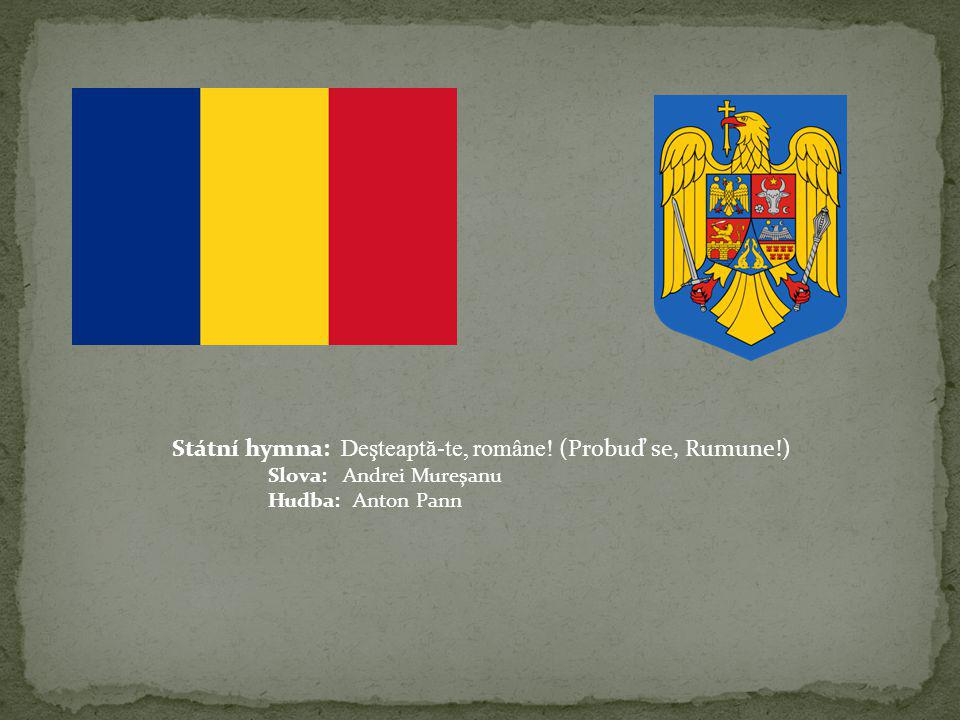 Státní hymna: Deşteaptă-te, române! (Probuď se, Rumune!)