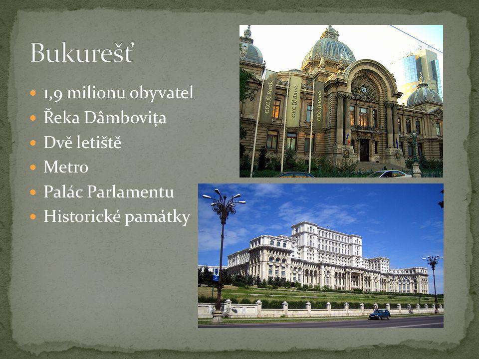 Bukurešť 1,9 milionu obyvatel Řeka Dâmbovița Dvě letiště Metro