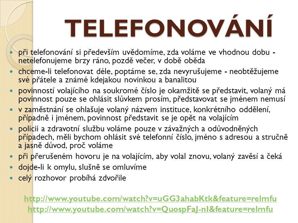 TELEFONOVÁNÍ při telefonování si především uvědomíme, zda voláme ve vhodnou dobu - netelefonujeme brzy ráno, pozdě večer, v době oběda.