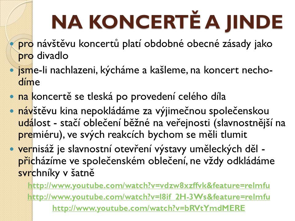 NA KONCERTĚ A JINDE pro návštěvu koncertů platí obdobné obecné zásady jako pro divadlo.