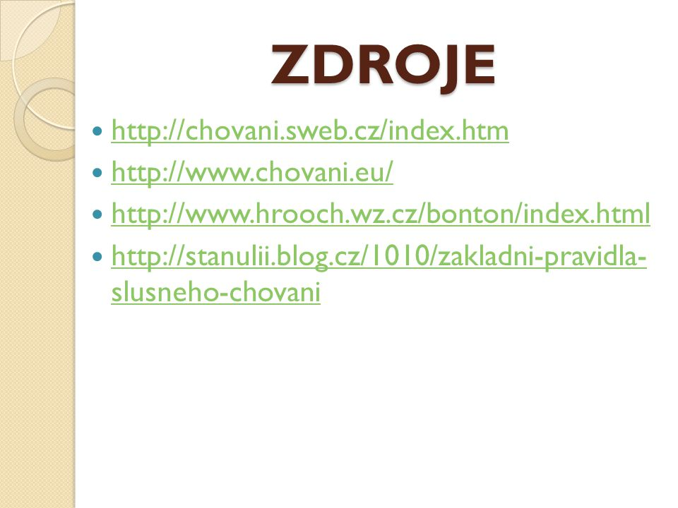 ZDROJE http://chovani.sweb.cz/index.htm http://www.chovani.eu/